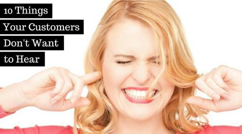 what customers dont want to hear